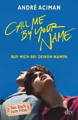 Call Me by Your Name Ruf mich bei deinem Namen Book Cover